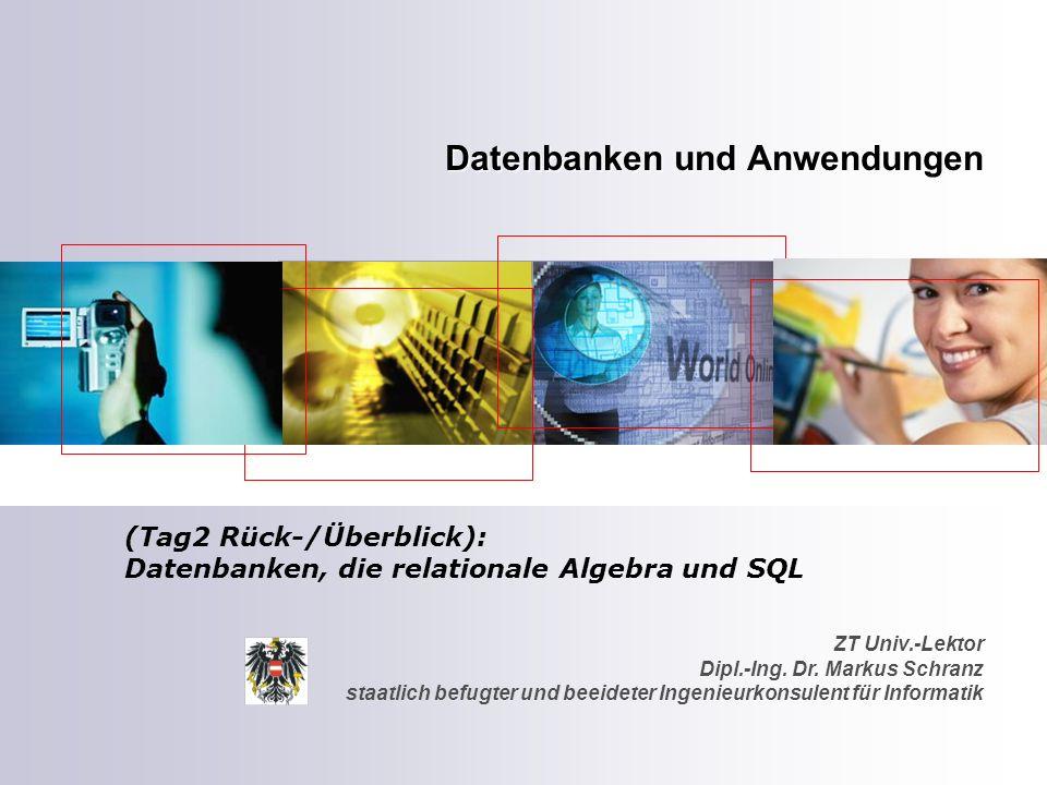 ZT Univ.-Lektor Dipl.-Ing. Dr. Markus Schranz staatlich befugter und beeideter Ingenieurkonsulent für Informatik Datenbanken und Anwendungen (Tag2 Rüc