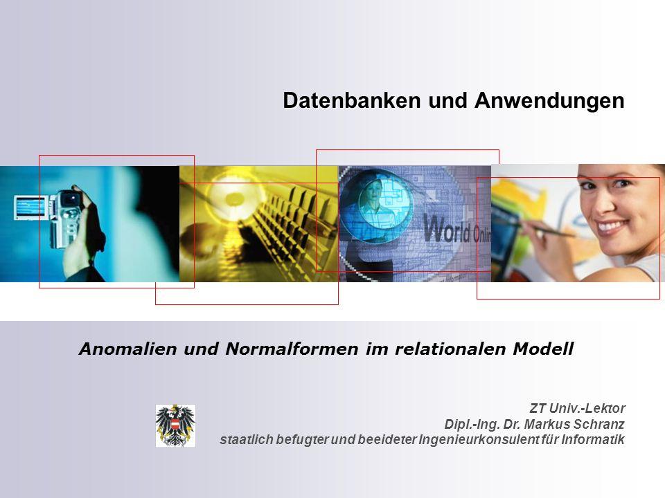 ZT Univ.-Lektor Dipl.-Ing. Dr. Markus Schranz staatlich befugter und beeideter Ingenieurkonsulent für Informatik Datenbanken und Anwendungen Anomalien