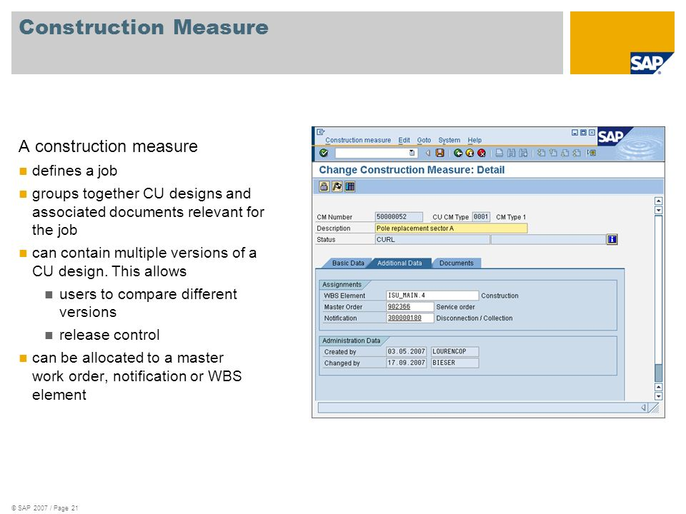 © SAP 2007 / Page 21 Construction Measure A construction measure defines a job groups together CU designs and associated documents relevant for the jo