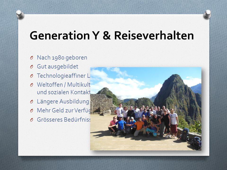 Generation Y & Reiseverhalten O Nach 1980 geboren O Gut ausgebildet O Technologieaffiner Lebensstil O Weltoffen / Multikulti / Grosses Interesse an fr