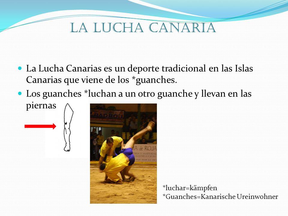 La Lucha Canaria La Lucha Canarias es un deporte tradicional en las Islas Canarias que viene de los *guanches. Los guanches *luchan a un otro guanche