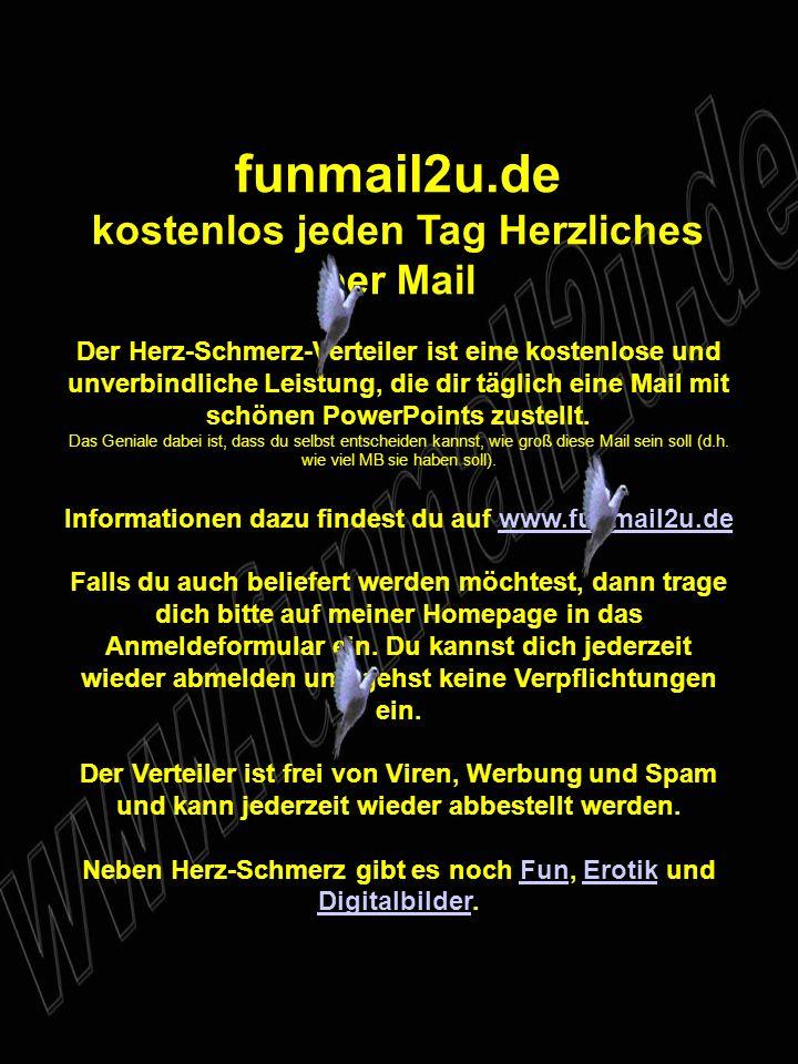 funmail2u.de kostenlos jeden Tag Herzliches per Mail Der Herz-Schmerz-Verteiler ist eine kostenlose und unverbindliche Leistung, die dir täglich eine