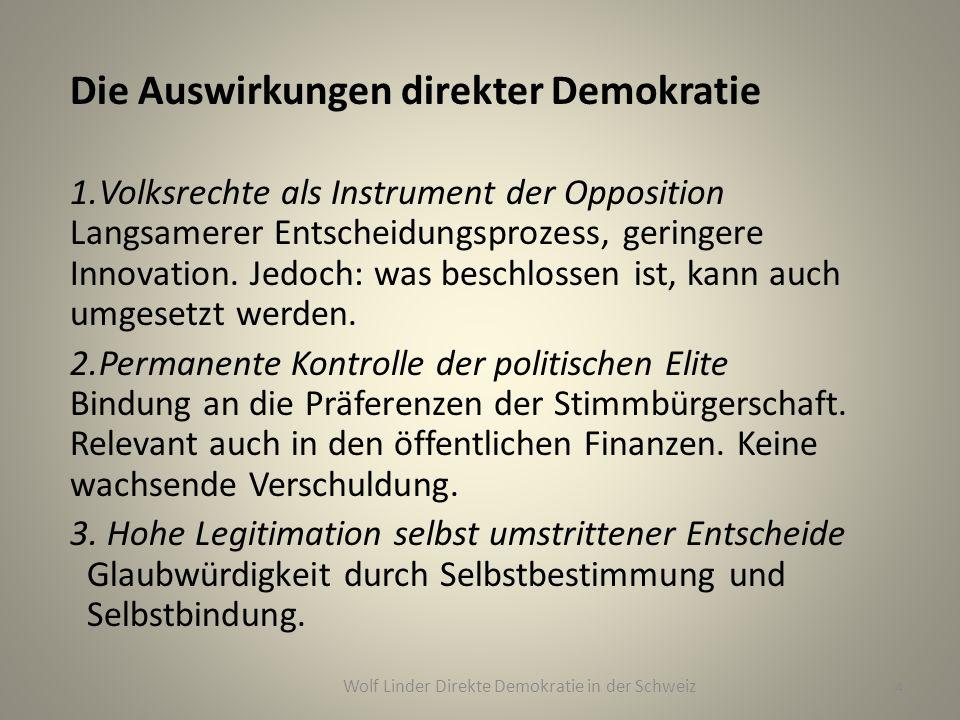 Die Auswirkungen direkter Demokratie 1.Volksrechte als Instrument der Opposition Langsamerer Entscheidungsprozess, geringere Innovation.
