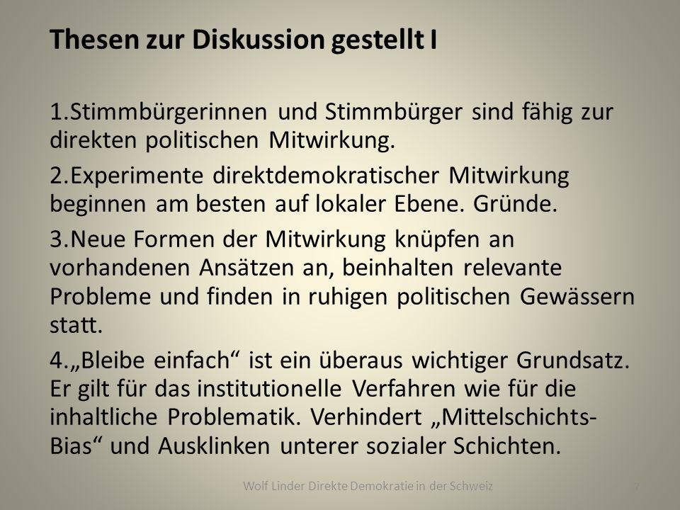 Thesen zur Diskussion gestellt I 1.Stimmbürgerinnen und Stimmbürger sind fähig zur direkten politischen Mitwirkung. 2.Experimente direktdemokratischer
