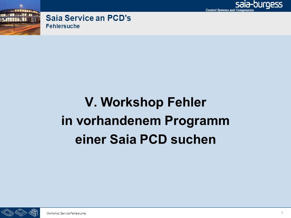 1 Workshop Service Fehlersuche Saia Service an PCD's Fehlersuche V. Workshop Fehler in vorhandenem Programm einer Saia PCD suchen