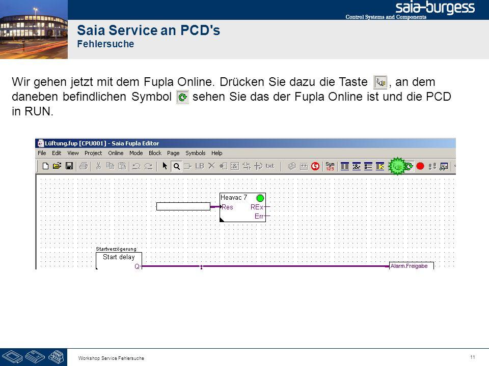 11 Workshop Service Fehlersuche Saia Service an PCD's Fehlersuche Wir gehen jetzt mit dem Fupla Online. Drücken Sie dazu die Taste, an dem daneben bef