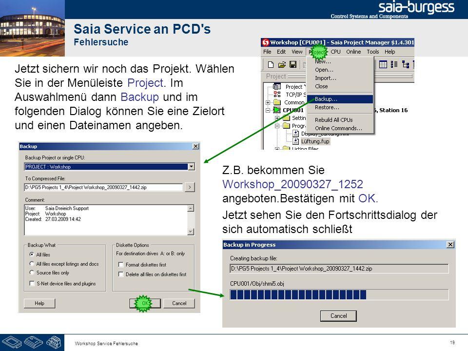19 Workshop Service Fehlersuche Saia Service an PCD's Fehlersuche Jetzt sichern wir noch das Projekt. Wählen Sie in der Menüleiste Project. Im Auswahl