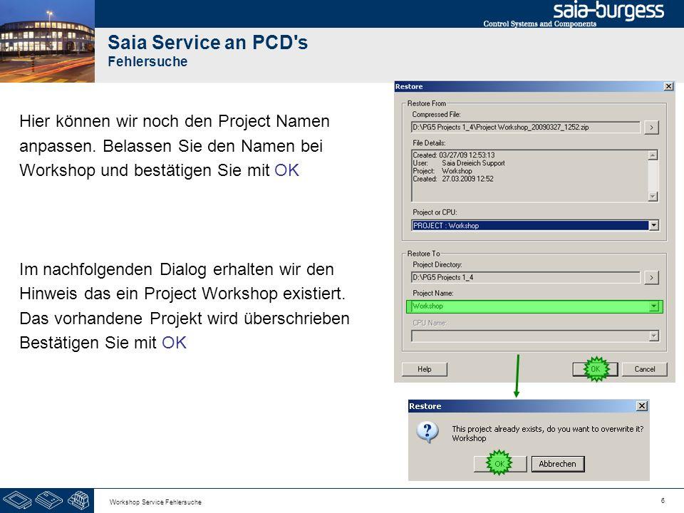 6 Workshop Service Fehlersuche Saia Service an PCD's Fehlersuche Hier können wir noch den Project Namen anpassen. Belassen Sie den Namen bei Workshop