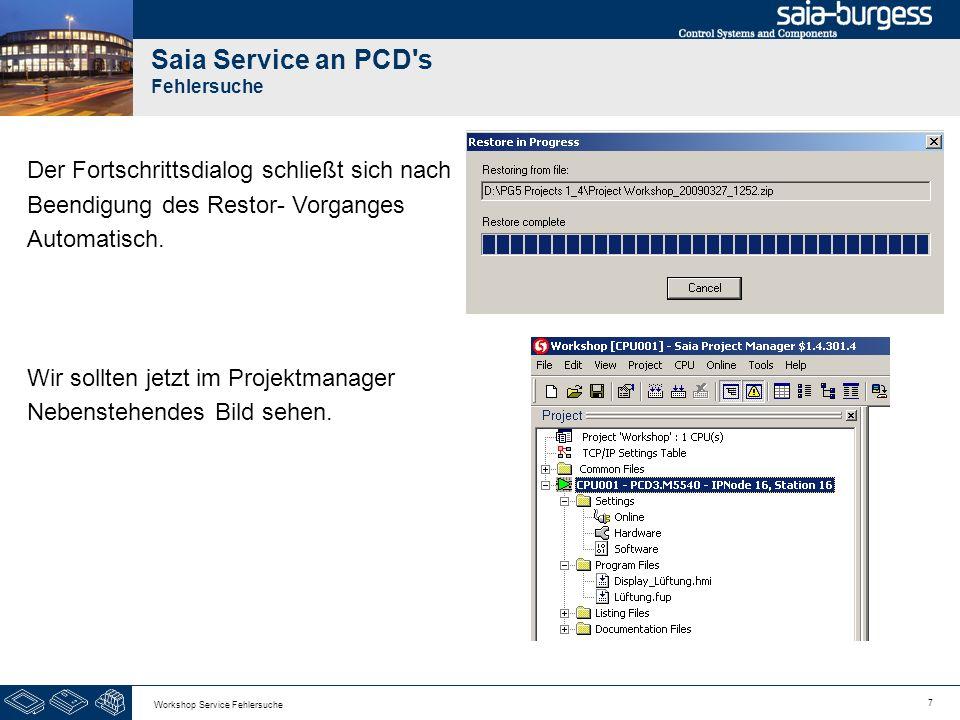 7 Workshop Service Fehlersuche Saia Service an PCD's Fehlersuche Der Fortschrittsdialog schließt sich nach Beendigung des Restor- Vorganges Automatisc