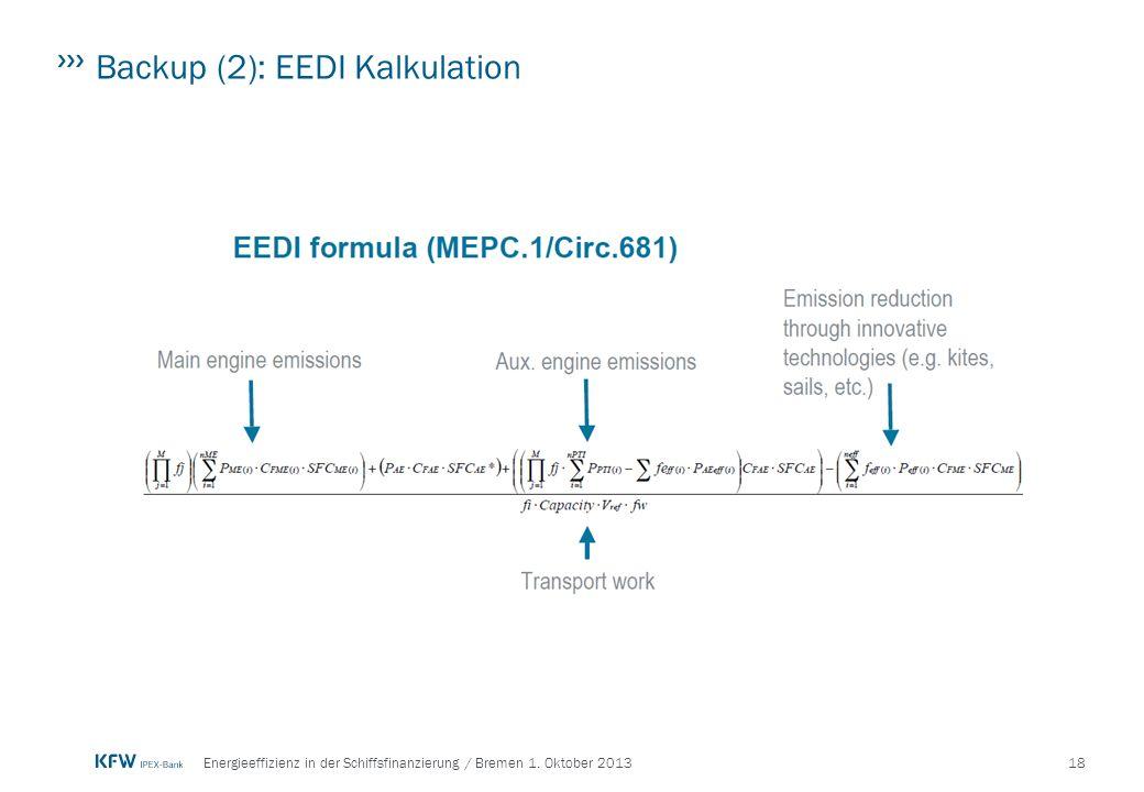 18Energieeffizienz in der Schiffsfinanzierung / Bremen 1. Oktober 2013 Backup (2): EEDI Kalkulation