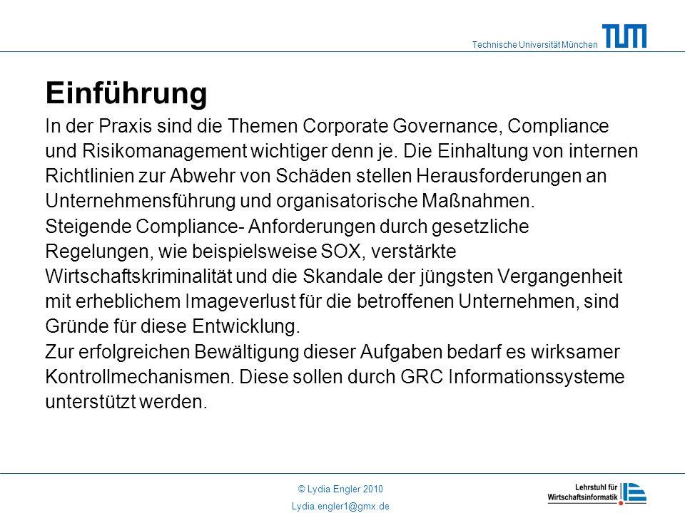 Technische Universität München © Lydia Engler 2010 Lydia.engler1@gmx.de Einführung In der Praxis sind die Themen Corporate Governance, Compliance und Risikomanagement wichtiger denn je.