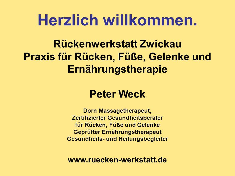 Herzlich willkommen. Rückenwerkstatt Zwickau Praxis für Rücken, Füße, Gelenke und Ernährungstherapie Peter Weck Dorn Massagetherapeut, Zertifizierter