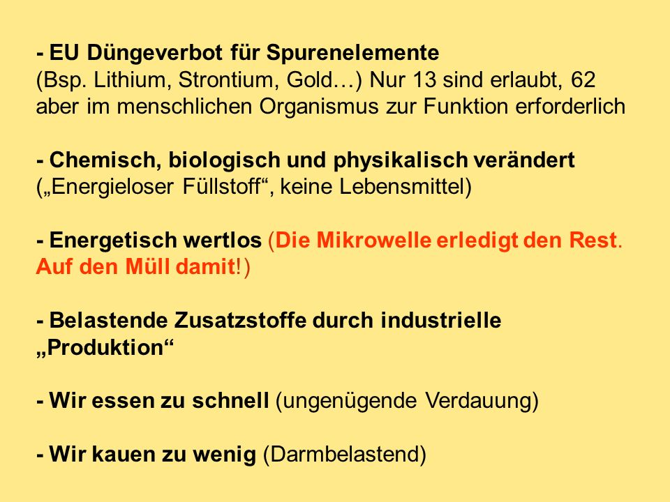 - EU Düngeverbot für Spurenelemente (Bsp. Lithium, Strontium, Gold…) Nur 13 sind erlaubt, 62 aber im menschlichen Organismus zur Funktion erforderlich