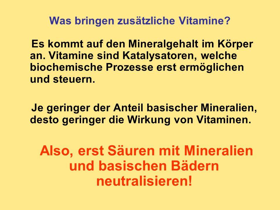 Was bringen zusätzliche Vitamine? Es kommt auf den Mineralgehalt im Körper an. Vitamine sind Katalysatoren, welche biochemische Prozesse erst ermöglic