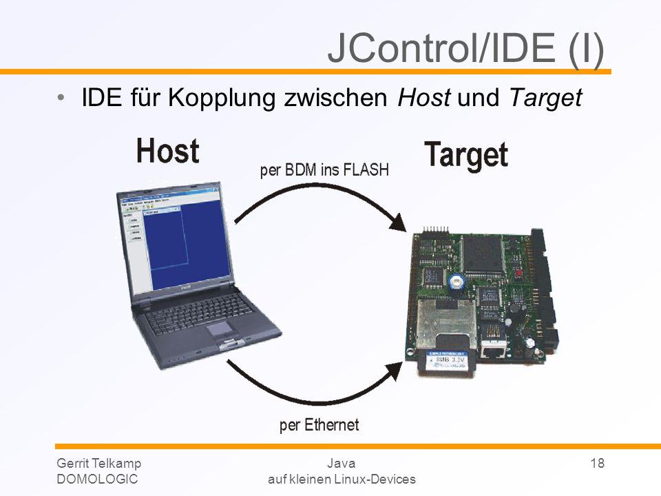 Gerrit Telkamp DOMOLOGIC Java auf kleinen Linux-Devices 18 JControl/IDE (I) IDE für Kopplung zwischen Host und Target