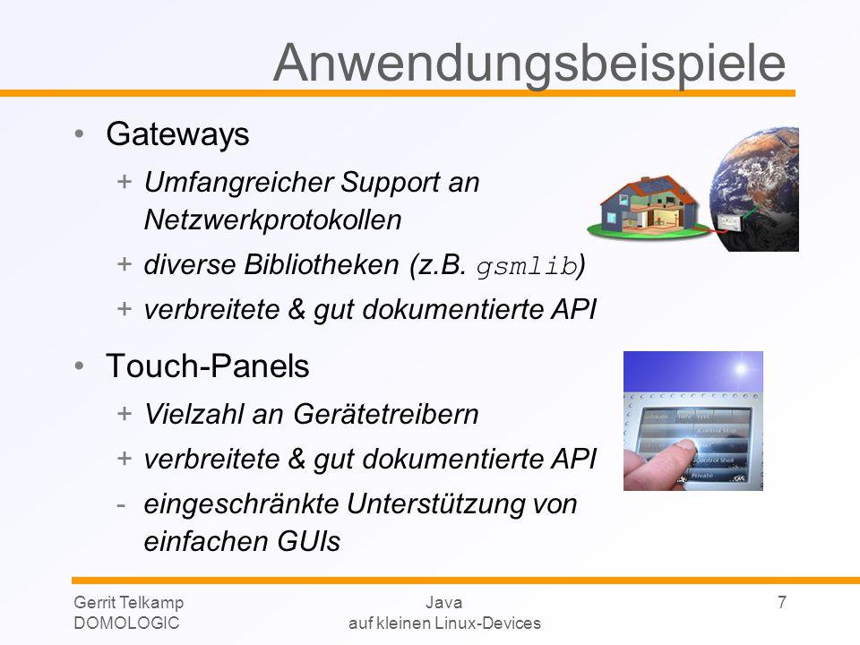 Gerrit Telkamp DOMOLOGIC Java auf kleinen Linux-Devices 8 JControl (I) Lösung: Kombination uCLinux als freies Betriebssystem: kontinuierliche Weiterentwicklung Quelltexte verfügbar JAVA als objektorientierte Programmiersprache Klassenbibliotheken stellen fertige Software- Komponenten zur Verfügung (z.B.
