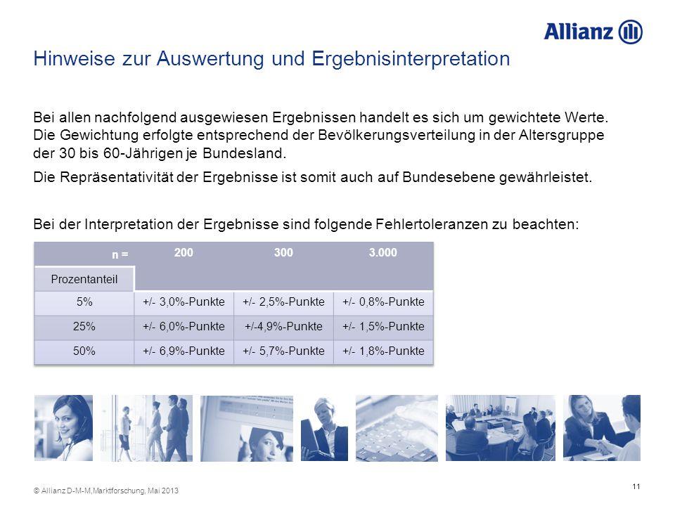 11 © Allianz D-M-M,Marktforschung, Mai 2013 Hinweise zur Auswertung und Ergebnisinterpretation Bei allen nachfolgend ausgewiesen Ergebnissen handelt e