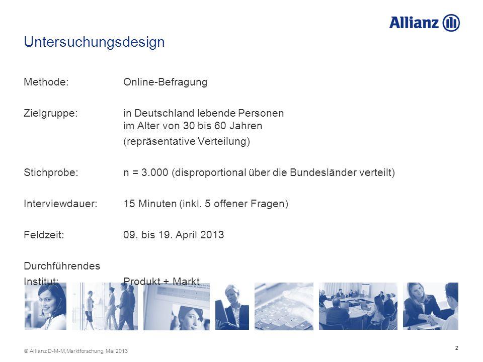 2 © Allianz D-M-M,Marktforschung, Mai 2013 Untersuchungsdesign Methode: Online-Befragung Zielgruppe:in Deutschland lebende Personen im Alter von 30 bi