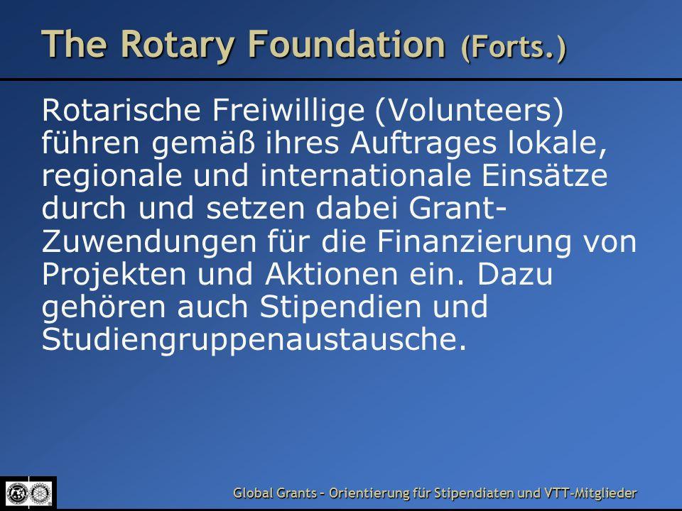 Global Grants – Orientierung für Stipendiaten und VTT-Mitglieder Wichtige Begriffe TRF Abkürzung für The Rotary Foundation Distrikt Geografische Organisationseinheit für Gruppierungen von Rotary Clubs; weltweit gibt es 530 Rotary Distrikte.