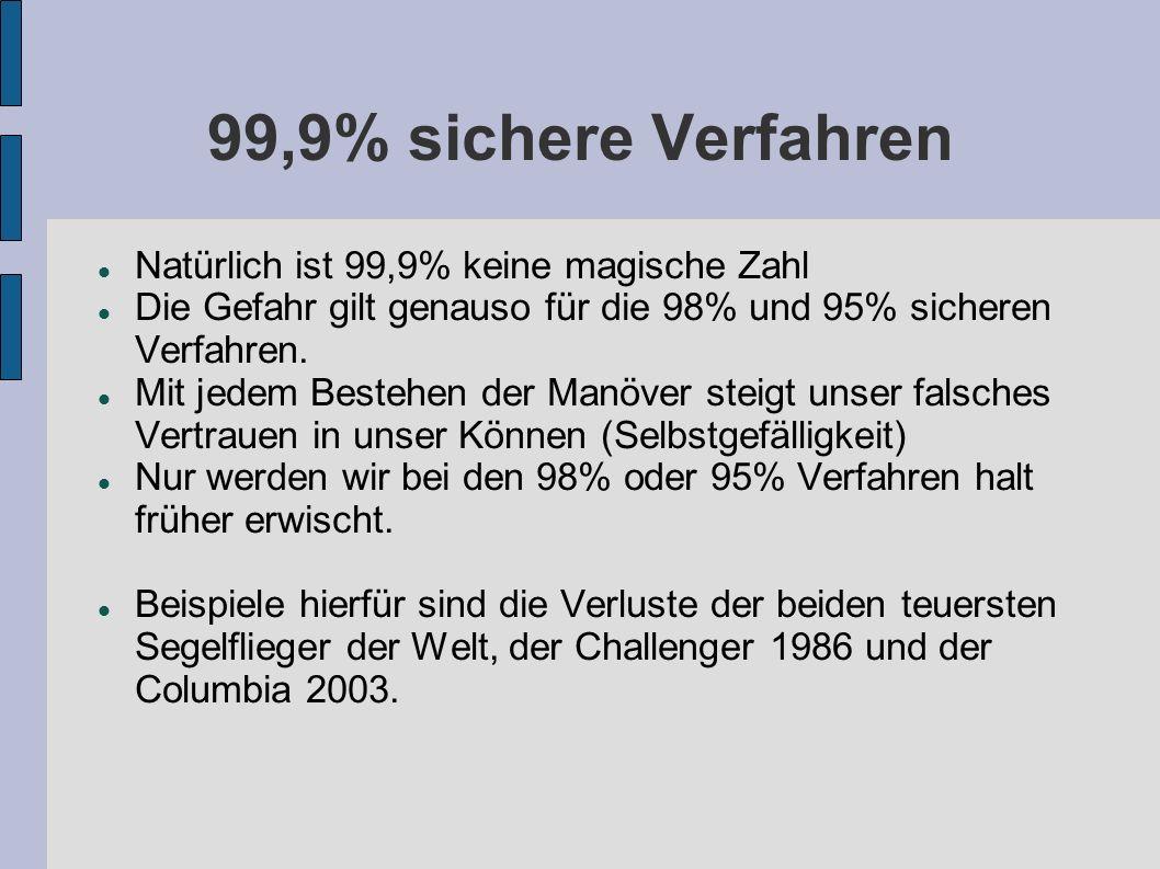 99,9% sichere Verfahren Natürlich ist 99,9% keine magische Zahl Die Gefahr gilt genauso für die 98% und 95% sicheren Verfahren. Mit jedem Bestehen der