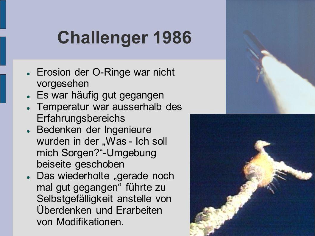 Challenger 1986 Erosion der O-Ringe war nicht vorgesehen Es war häufig gut gegangen Temperatur war ausserhalb des Erfahrungsbereichs Bedenken der Inge
