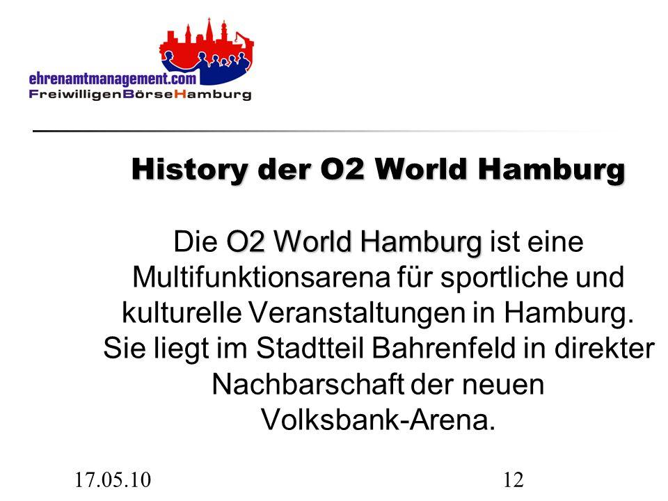 17.05.1012 History der O2 World Hamburg O2 World Hamburg History der O2 World Hamburg Die O2 World Hamburg ist eine Multifunktionsarena für sportliche und kulturelle Veranstaltungen in Hamburg.