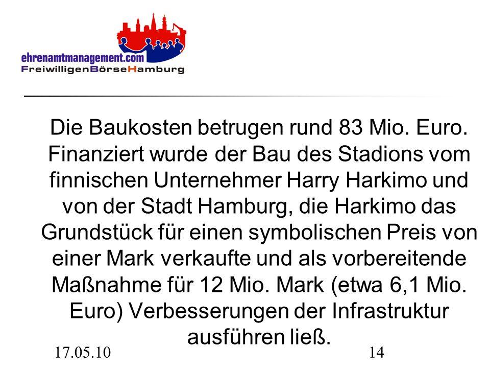 17.05.1014 Die Baukosten betrugen rund 83 Mio. Euro. Finanziert wurde der Bau des Stadions vom finnischen Unternehmer Harry Harkimo und von der Stadt