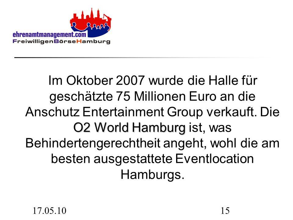 17.05.1015 O2 World Hamburg Im Oktober 2007 wurde die Halle für geschätzte 75 Millionen Euro an die Anschutz Entertainment Group verkauft. Die O2 Worl