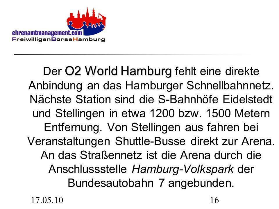 17.05.1016 O2 World Hamburg Der O2 World Hamburg fehlt eine direkte Anbindung an das Hamburger Schnellbahnnetz. Nächste Station sind die S-Bahnhöfe Ei