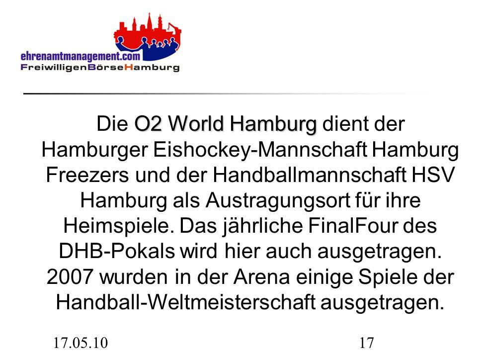 17.05.1017 O2 World Hamburg Die O2 World Hamburg dient der Hamburger Eishockey-Mannschaft Hamburg Freezers und der Handballmannschaft HSV Hamburg als