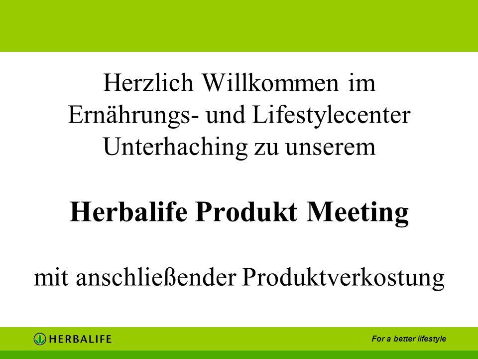 For a better lifestyle Herzlich Willkommen im Ernährungs- und Lifestylecenter Unterhaching zu unserem Herbalife Produkt Meeting mit anschließender Pro