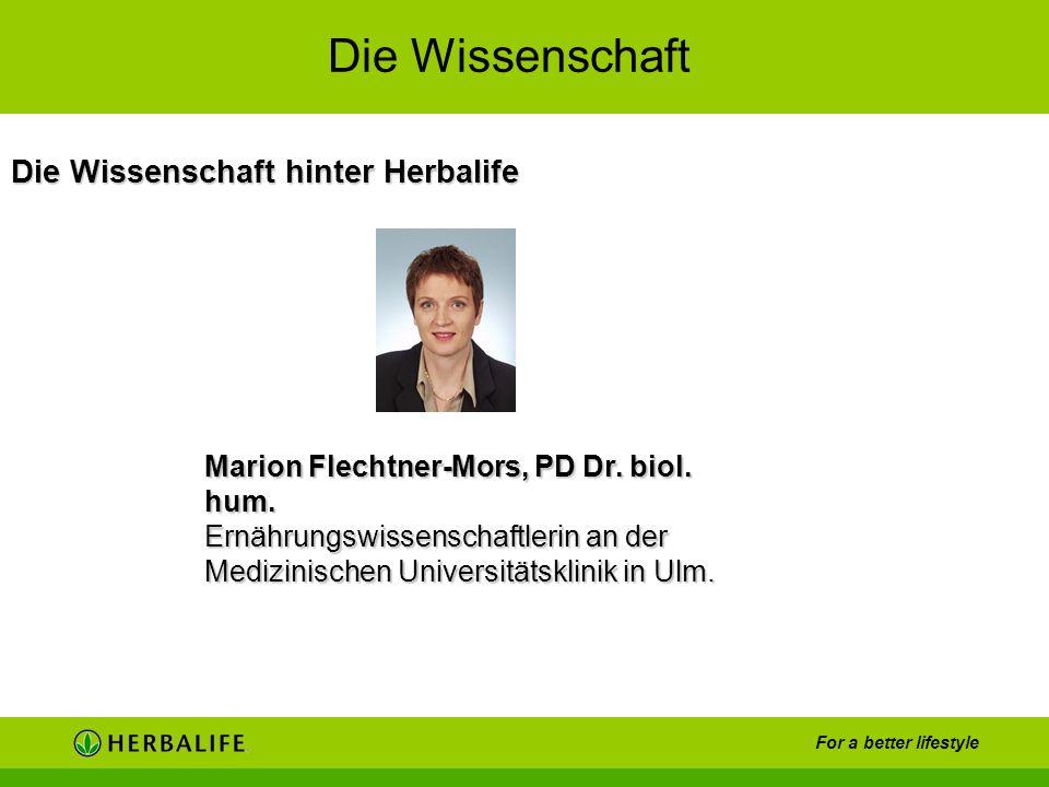 For a better lifestyle Die Wissenschaft hinter Herbalife Marion Flechtner-Mors, PD Dr. biol. hum. Ernährungswissenschaftlerin an der Medizinischen Uni