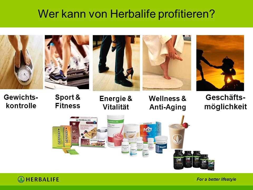 For a better lifestyle Wer kann von Herbalife profitieren? Gewichts- kontrolle Sport & Fitness Energie & Vitalität Wellness & Anti-Aging Geschäfts- mö