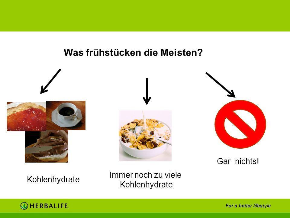 For a better lifestyle Was frühstücken die Meisten? Immer noch zu viele Kohlenhydrate Gar nichts!
