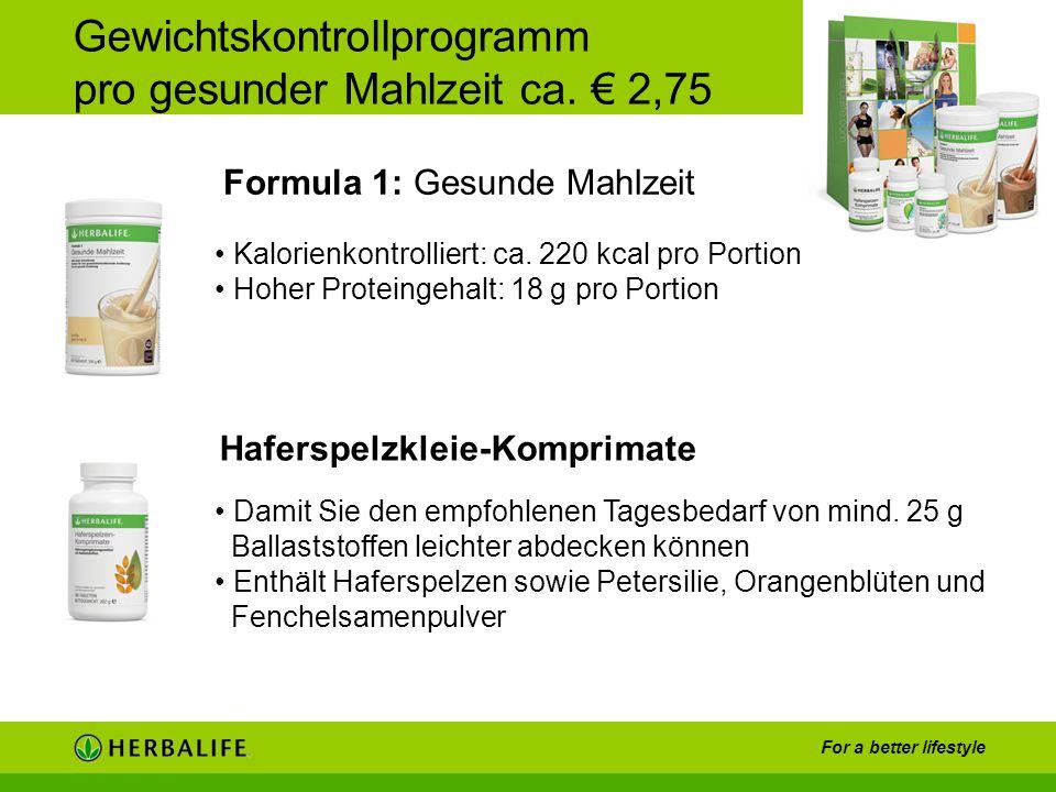For a better lifestyle Gewichtskontrollprogramm pro gesunder Mahlzeit ca. 2,75 Formula 1: Gesunde Mahlzeit Damit Sie den empfohlenen Tagesbedarf von m