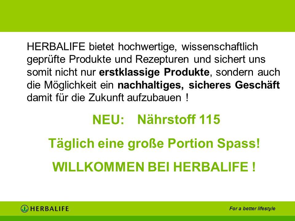 For a better lifestyle HERBALIFE bietet hochwertige, wissenschaftlich geprüfte Produkte und Rezepturen und sichert uns somit nicht nur erstklassige Pr