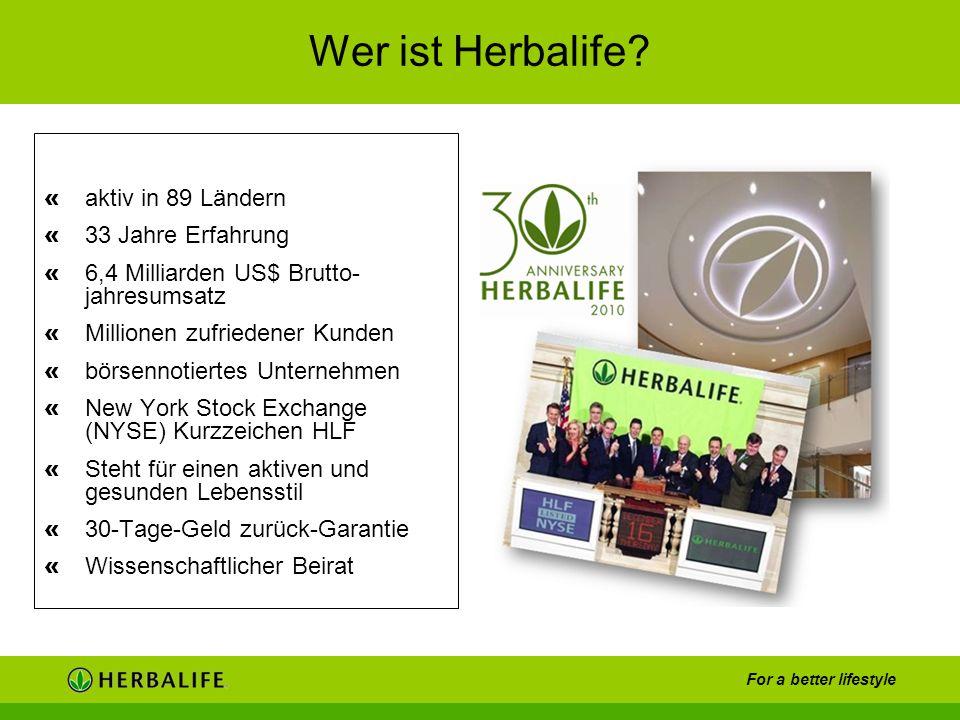 For a better lifestyle Wer ist Herbalife? « aktiv in 89 Ländern « 33 Jahre Erfahrung « 6,4 Milliarden US$ Brutto- jahresumsatz « Millionen zufriedener