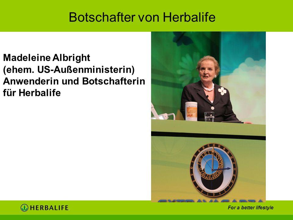 For a better lifestyle Madeleine Albright (ehem. US-Außenministerin) Anwenderin und Botschafterin für Herbalife Botschafter von Herbalife