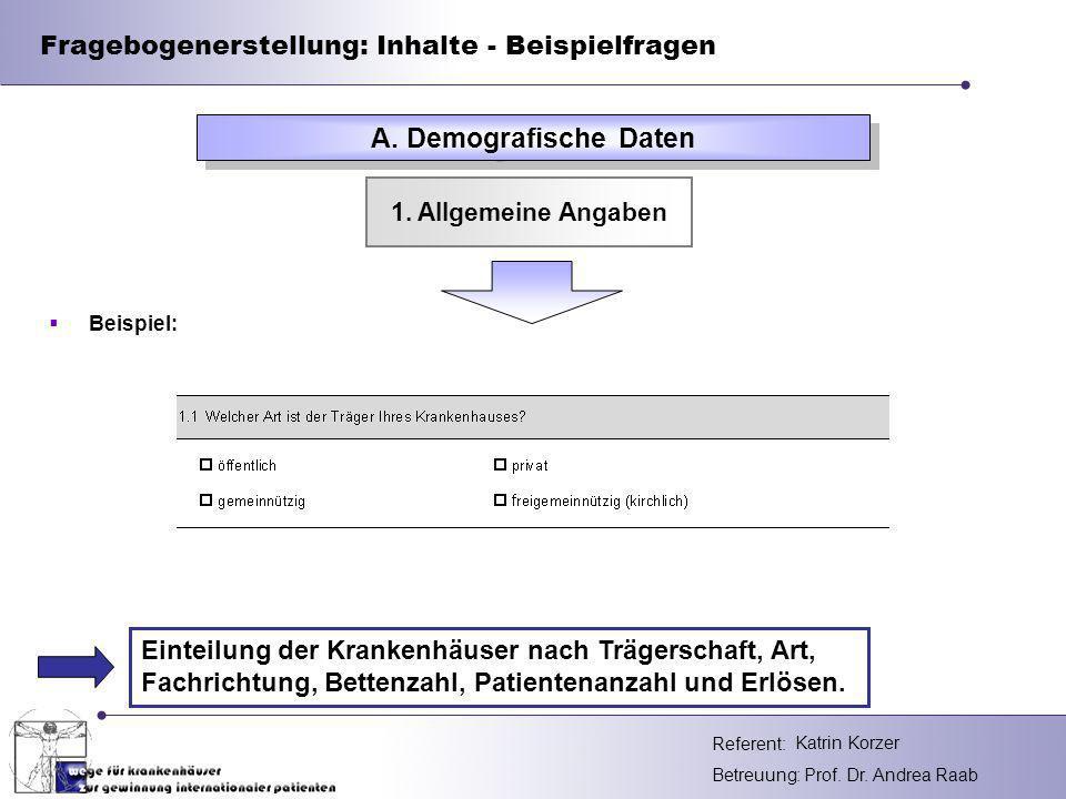 Referent: Betreuung: Prof. Dr. Andrea Raab Fragebogenerstellung: Inhalte - Beispielfragen A. Demografische Daten 1. Allgemeine Angaben Einteilung der