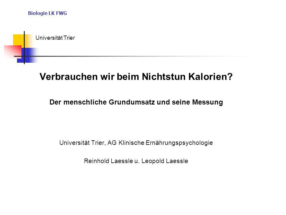 Biologie LK FWG Universität Trier Verbrauchen wir beim Nichtstun Kalorien? Der menschliche Grundumsatz und seine Messung Universität Trier, AG Klinisc