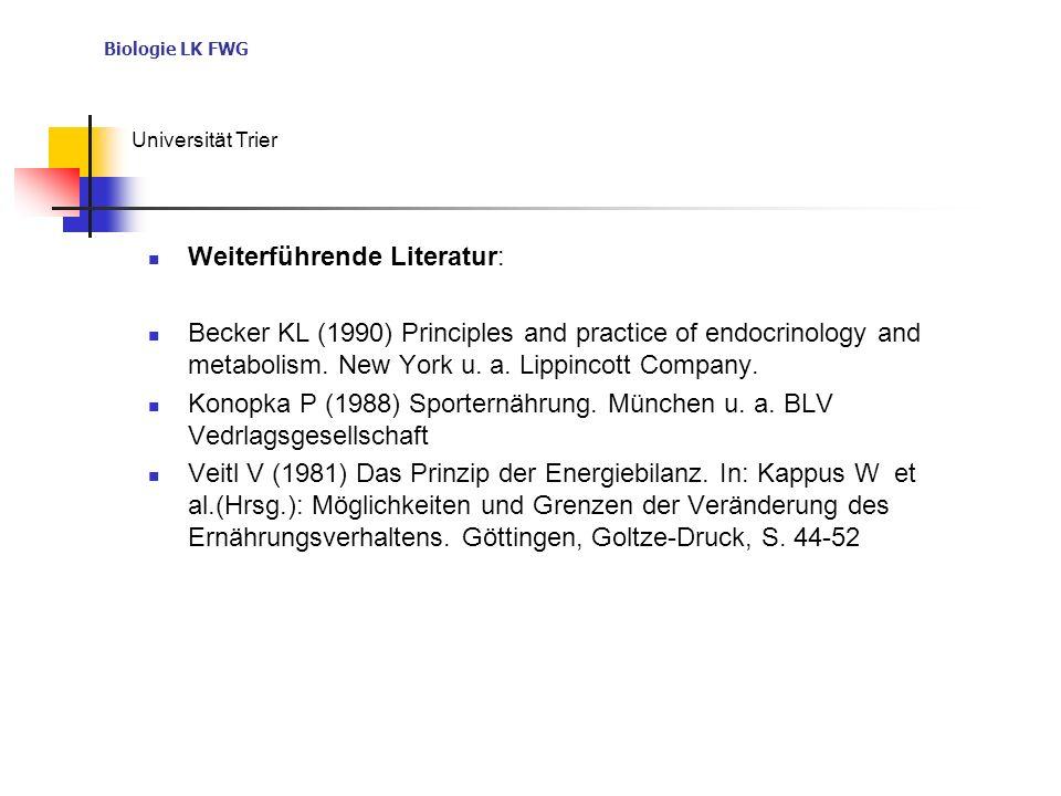 Biologie LK FWG Universität Trier Weiterführende Literatur: Becker KL (1990) Principles and practice of endocrinology and metabolism. New York u. a. L