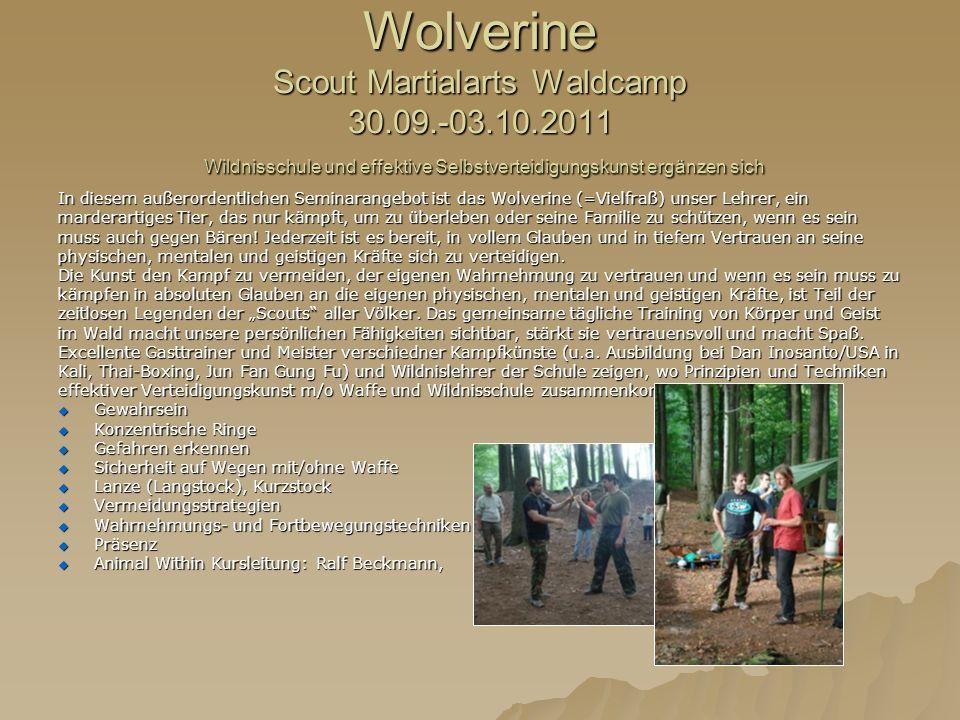 Wolverine Scout Martialarts Waldcamp 30.09.-03.10.2011 Wildnisschule und effektive Selbstverteidigungskunst ergänzen sich In diesem außerordentlichen Seminarangebot ist das Wolverine (=Vielfraß) unser Lehrer, ein marderartiges Tier, das nur kämpft, um zu überleben oder seine Familie zu schützen, wenn es sein muss auch gegen Bären.