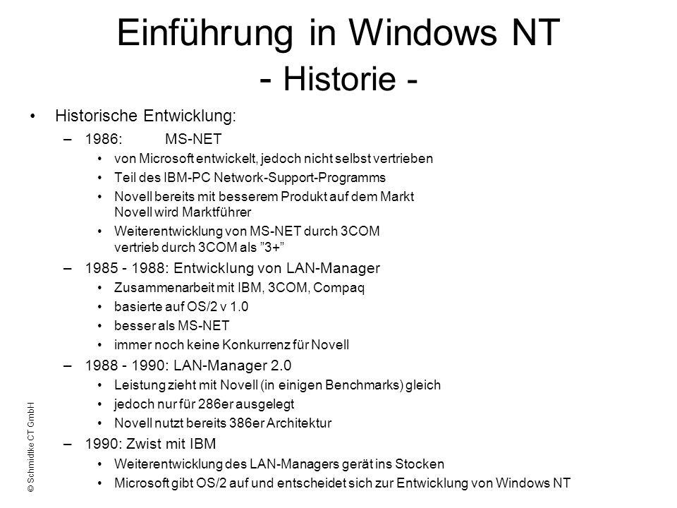 © Schmidtke CT GmbH Einführung in Windows NT - Historie - –Ziele von Windows NT: Unabhängigkeit vom Prozessor (286er, 386er, Alpha-Prozessoren, etc.) soll Alternative zu UNIX werden Suche von Vorteilen der vorhandenen Systeme: –OS/2 –UNIX –Windows, etc.