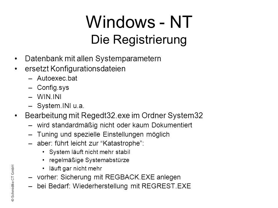 © Schmidtke CT GmbH Windows - NT Die Registrierung Datenbank mit allen Systemparametern ersetzt Konfigurationsdateien –Autoexec.bat –Config.sys –WIN.I