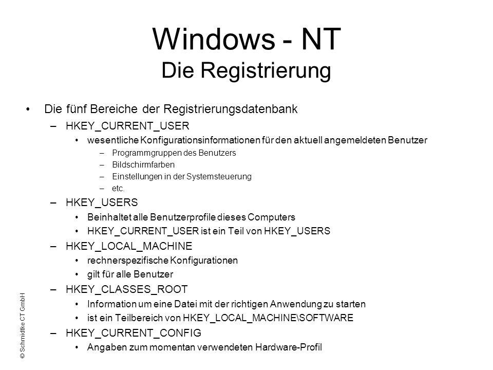 © Schmidtke CT GmbH Windows - NT Die Registrierung Die fünf Bereiche der Registrierungsdatenbank –HKEY_CURRENT_USER wesentliche Konfigurationsinformat