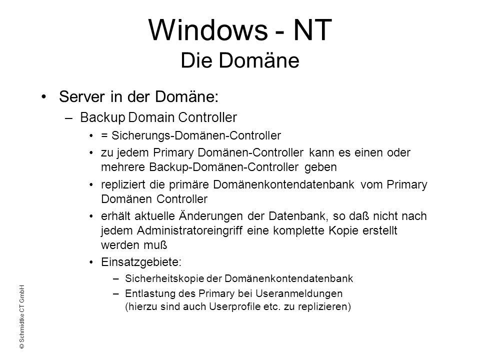 © Schmidtke CT GmbH Windows - NT Die Domäne Server in der Domäne: –Backup Domain Controller = Sicherungs-Domänen-Controller zu jedem Primary Domänen-C