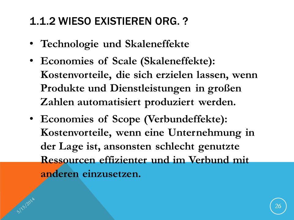 1.1.2 WIESO EXISTIEREN ORG. ? Technologie und Skaleneffekte Economies of Scale (Skaleneffekte): Kostenvorteile, die sich erzielen lassen, wenn Produkt