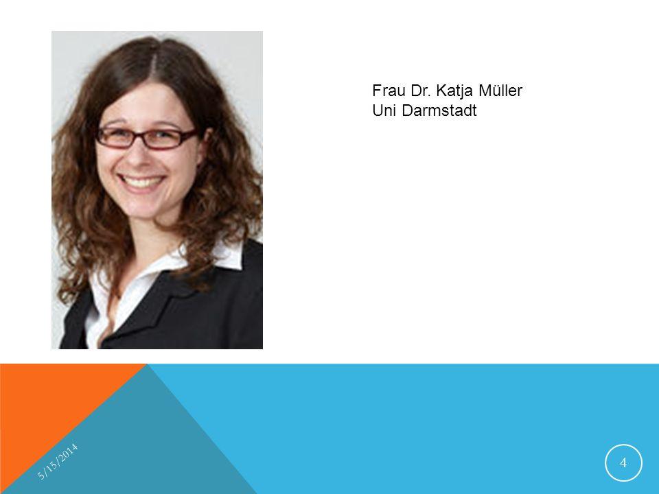 5/15/2014 4 Frau Dr. Katja Müller Uni Darmstadt