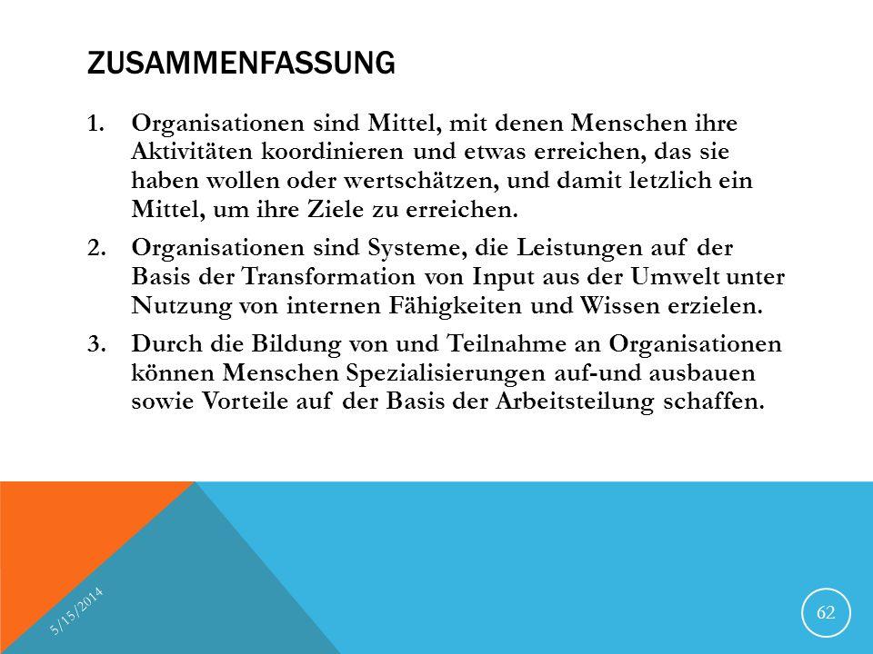 ZUSAMMENFASSUNG 1.Organisationen sind Mittel, mit denen Menschen ihre Aktivitäten koordinieren und etwas erreichen, das sie haben wollen oder wertschä