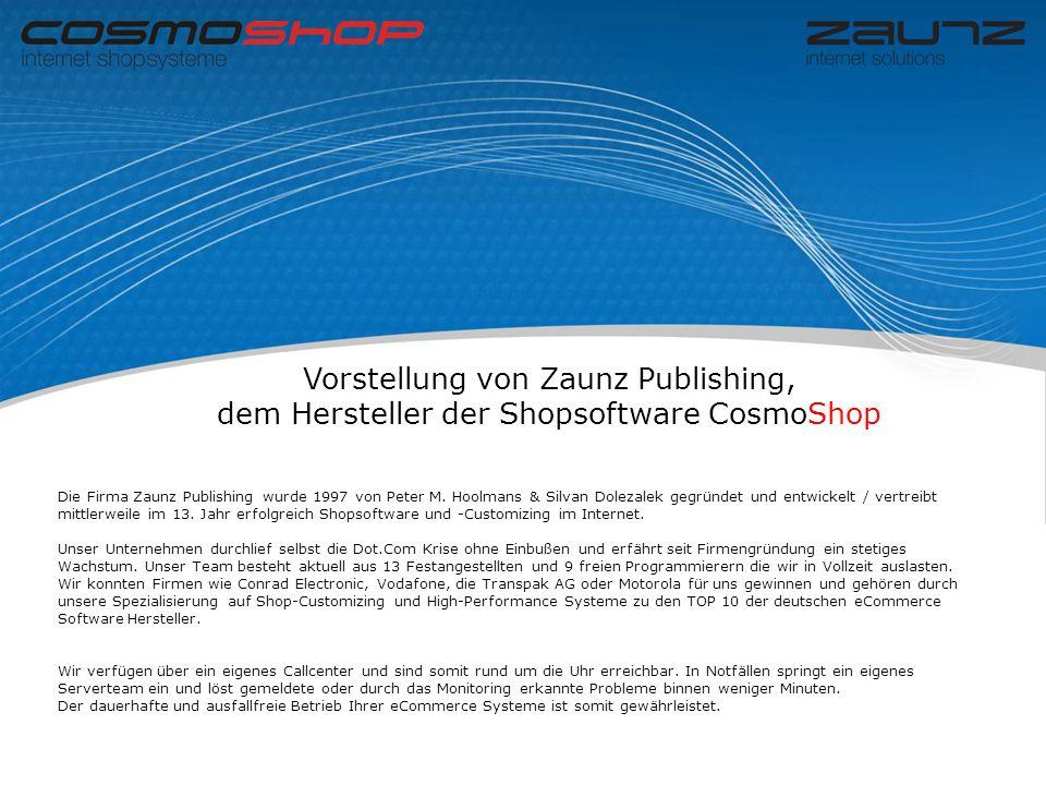 Vorstellung von Zaunz Publishing, dem Hersteller der Shopsoftware CosmoShop Die Firma Zaunz Publishing wurde 1997 von Peter M.